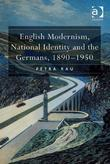 English Modernism, National Identity and the Germans, 1890-1950