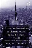 Urban Confrontations in Literature and Social Science, 1848-2001: European Contexts, American Evolutions