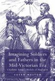 Imagining Soldiers and Fathers in the Mid-Victorian Era: Charlotte Yonge's Models of Manliness