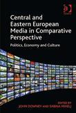 Central and Eastern European Media in Comparative Perspective: Politics, Economy and Culture
