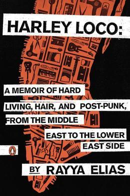 Harley Loco: A Memoir of Hard Living, Hair, and Post-Punk, from the Middle East to the Lower East Side