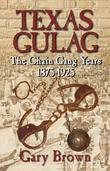 Texas Gulag: The Chain Gang Years 1875-1925