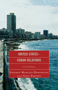 United States-Cuban Relations: A Critical History