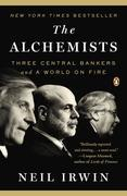 Neil Irwin - The Alchemists: Three Central Bankers and a World on Fire