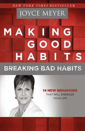Making Good Habits, Breaking Bad Habits: 14 New Behaviors That Will Energize Your Life