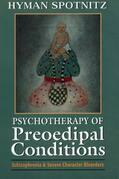 Psychotherapy of Preoedipal Conditions: Schizophrenia and Severe Character Disorders
