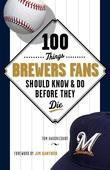 100 Things Brewers Fans Should Know &amp; Do Before They Die