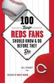 100 Things Reds Fans Should Know &amp; Do Before They Die