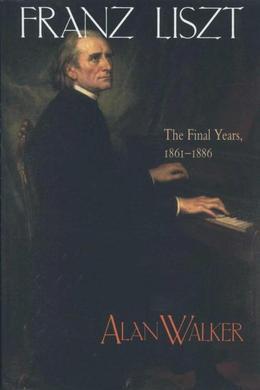 Franz Liszt, Volume 3: The Final Years: 1861-1886