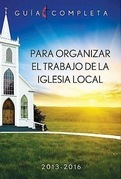 Guia Completa Para Organizar el Trabajo de la Iglesia Local 2013-2016: Guidelines for Leading Your Congregation 2013-2016 - Spanish Ministries