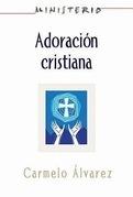 Ministerio - Adoración cristiana: Teología y práctica desde la óptica protestante: Christian Worship: The Theology and Practice of Protestants AETH