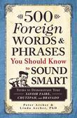 500 Foreign Words and Phrases You Should Know to Sound Smart: Terms to Demonstrate Your Savoir Faire, Chutzpah, and Bravado