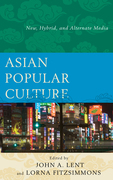 Asian Popular Culture: New, Hybrid, and Alternate Media