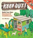 Keep Out!: Build Your Own Backyard Clubhouse: A Step-by-Step Guide