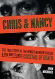 Chris &amp; Nancy: The True Story of the Benoit Murder-Suicide and Pro Wrestling's Cocktail of Death