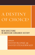 A Destiny of Choice?: New Directions in American Consumer History