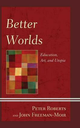 Better Worlds: Education, Art, and Utopia