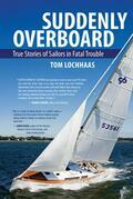 Suddenly Overboard : True Stories of Sailors in Fatal Trouble