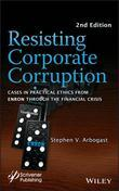 Resisting Corporate Corruption: Cases in Practical Ethics from Enron Through the Financial Crisis
