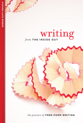 Writing from the Inside Out: The Practice of Free Form Writing