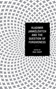 Vladimir Jankelevitch and the Question of Forgiveness