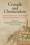 Crusade and Christendom: Annotated Documents in Translation from Innocent III to the Fall of Acre, 1187-1291