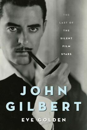 John Gilbert: The Last of the Silent Film Stars