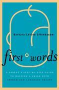 First Words: A Parent's Step-by-Step Guide to Helping a Child with Speech and Language Delays