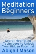 Meditation for Beginners: Secret Meditating Techniques to Unlock Your Hidden Potential