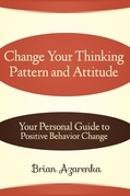 Change Your Thinking Pattern and Attitude: Your Personal Guide to Positive Behavior Change