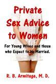 Private Sex Advice to Women: For Young Wives and Those Who Expect to Be Married