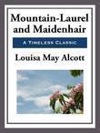 Louisa May Alcott - Mountain-Laurel and Maidenhair