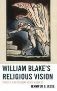 William Blake's Religious Vision: There's a Methodism in His Madness