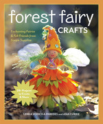 Forest Fairy Crafts: Enchanting Fairies & Felt Friends from Simple Supplies • 28+ Projects to Create & Share