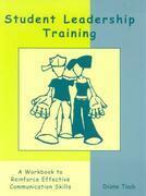 Student Leadership Training: A Workbook to Reinforce Effective Communication Skills