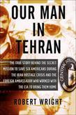 Our Man in Tehran: The True Story Behind the Secret Mission to Save Six Americans during the Iran Hostage Crisis & the Foreign Ambassador Who Worked w