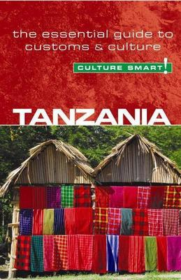 Tanzania - Culture Smart!: The Essential Guide to Customs & Culture