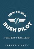 How To Be A Bush Pilot