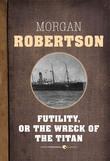 Futility, Or The Wreck of the Titan