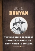 The Pilgrim's Progress From This World to That Which is to Come