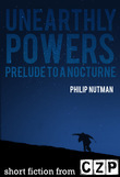 Unearthly Powers: Prelude To A Nocturne