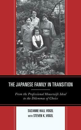 The Japanese Family in Transition: From the Professional Housewife Ideal to the Dilemmas of Choice