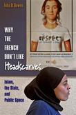 Why the French Don't Like Headscarves: Islam, the State, and Public Space