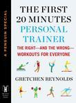 The First 20 Minutes Personal Trainer: The Right--and the Wrong--Workouts for Everyone (A Penguin Special from Hudson S treet Press)