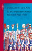 Marco Antonio de la Parra - El año que nos volvimos todos un poco locos