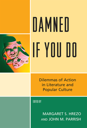 Damned If You Do: Dilemmas of Action in Literature and Popular Culture