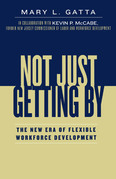 Not Just Getting By: The New Era of Flexible Workforce Development