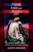 Friends, Foes and Families: Lenten meditations on Bible characters and relationships