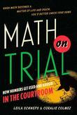 Math on Trial: How Numbers Get Used and Abused in the Courtroom