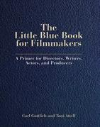 The Little Blue Book for Filmmakers: A Primer for Directors, Writers, Actors, and Producers